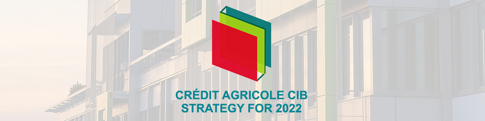 Crédit Agricole CIB Strategy for 2022